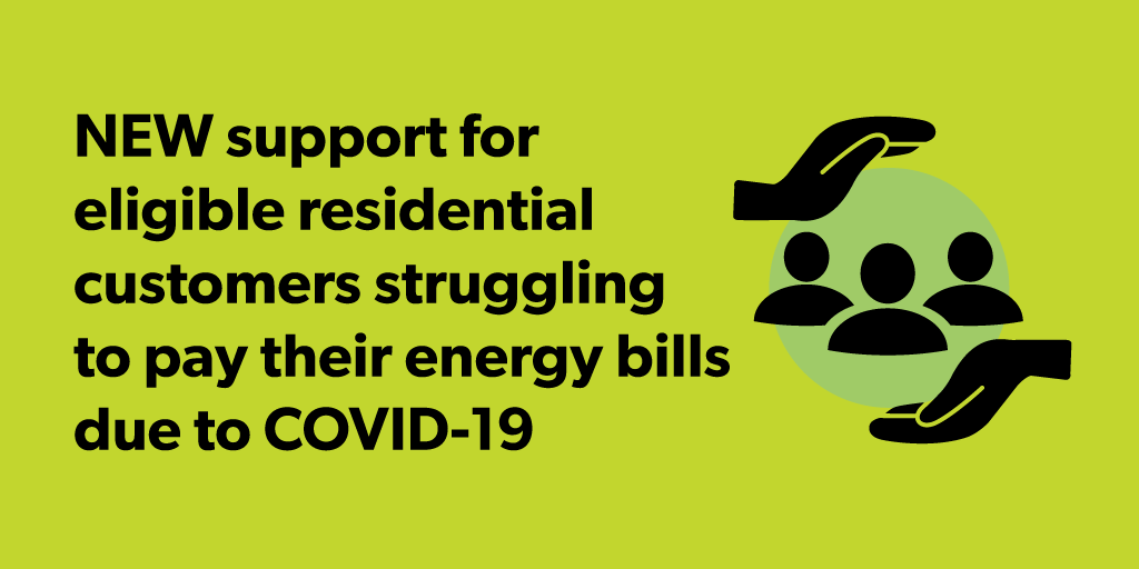 New support for eligible residential customers struggling to pay their energy bills due to COVID-19